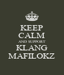 KEEP CALM AND SUPPORT KLANG MAFILOKZ - Personalised Poster A4 size