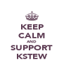 KEEP CALM AND SUPPORT KSTEW - Personalised Poster A4 size