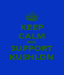 KEEP CALM AND SUPPORT KUSHLDN - Personalised Poster A4 size