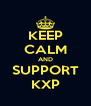 KEEP CALM AND SUPPORT KXP - Personalised Poster A4 size