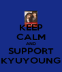 KEEP CALM AND SUPPORT KYUYOUNG - Personalised Poster A4 size