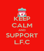 KEEP CALM AND SUPPORT L.F.C - Personalised Poster A4 size