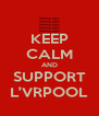 KEEP CALM AND SUPPORT L'VRPOOL - Personalised Poster A4 size