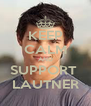 KEEP CALM AND SUPPORT  LAUTNER - Personalised Poster A4 size