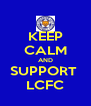 KEEP CALM AND SUPPORT  LCFC - Personalised Poster A4 size