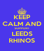 KEEP CALM AND SUPPORT LEEDS RHINOS - Personalised Poster A4 size