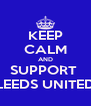 KEEP CALM AND SUPPORT  LEEDS UNITED - Personalised Poster A4 size