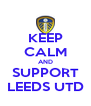 KEEP CALM AND SUPPORT LEEDS UTD - Personalised Poster A4 size