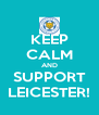 KEEP CALM AND SUPPORT LEICESTER! - Personalised Poster A4 size