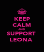 KEEP CALM AND SUPPORT  LEONA  - Personalised Poster A4 size