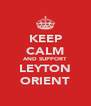KEEP CALM AND SUPPORT LEYTON ORIENT - Personalised Poster A4 size