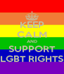 KEEP CALM AND SUPPORT LGBT RIGHTS - Personalised Poster A4 size