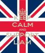 KEEP CALM AND SUPPORT LIAM - Personalised Poster A4 size