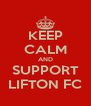 KEEP CALM AND SUPPORT LIFTON FC - Personalised Poster A4 size