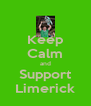 Keep Calm and Support Limerick - Personalised Poster A4 size