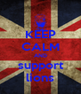 KEEP CALM AND support lions - Personalised Poster A4 size