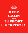 KEEP CALM AND SUPPORT  LIVERPOOL!  - Personalised Poster A4 size