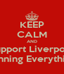 KEEP CALM AND Support Liverpool Winning Everything. - Personalised Poster A4 size