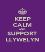 KEEP CALM AND SUPPORT LLYWELYN - Personalised Poster A4 size