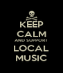 KEEP CALM AND SUPPORT LOCAL MUSIC - Personalised Poster A4 size