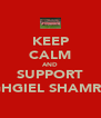 KEEP CALM AND SUPPORT LOUGHGIEL SHAMROCKS - Personalised Poster A4 size