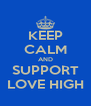 KEEP CALM AND SUPPORT LOVE HIGH - Personalised Poster A4 size