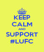 KEEP CALM AND SUPPORT #LUFC - Personalised Poster A4 size