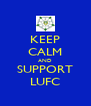 KEEP CALM AND SUPPORT LUFC - Personalised Poster A4 size