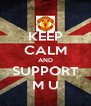 KEEP CALM AND SUPPORT M U - Personalised Poster A4 size