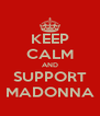 KEEP CALM AND SUPPORT MADONNA - Personalised Poster A4 size