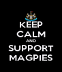 KEEP CALM AND SUPPORT MAGPIES - Personalised Poster A4 size