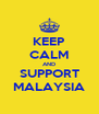 KEEP CALM AND SUPPORT MALAYSIA - Personalised Poster A4 size