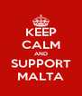 KEEP CALM AND SUPPORT MALTA - Personalised Poster A4 size