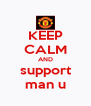 KEEP CALM AND support man u - Personalised Poster A4 size