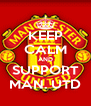 KEEP CALM AND SUPPORT MAN. UTD - Personalised Poster A4 size