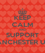 KEEP CALM AND SUPPORT MANCHESTER UTD - Personalised Poster A4 size