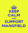 KEEP CALM AND SUPPORT MANSFIELD - Personalised Poster A4 size