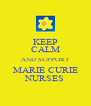 KEEP CALM AND SUPPORT MARIE CURIE NURSES - Personalised Poster A4 size