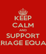 KEEP CALM AND SUPPORT MARRIAGE EQUALITY - Personalised Poster A4 size