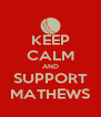 KEEP CALM AND SUPPORT MATHEWS - Personalised Poster A4 size