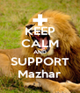 KEEP CALM AND SUPPORT Mazhar - Personalised Poster A4 size