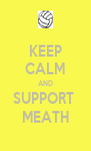 KEEP CALM AND SUPPORT  MEATH - Personalised Poster A4 size
