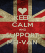 KEEP CALM AND SUPPORT MEI-VAN - Personalised Poster A4 size
