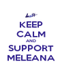 KEEP CALM AND SUPPORT MELEANA - Personalised Poster A4 size