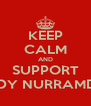 KEEP CALM AND SUPPORT MELODY NURRAMDHANI - Personalised Poster A4 size