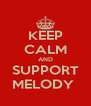KEEP CALM AND SUPPORT MELODY  - Personalised Poster A4 size