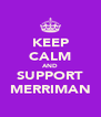 KEEP CALM AND SUPPORT MERRIMAN - Personalised Poster A4 size