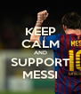 KEEP CALM AND SUPPORT MESSI - Personalised Poster A4 size