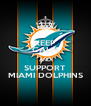 KEEP CALM AND SUPPORT MIAMI DOLPHINS - Personalised Poster A4 size