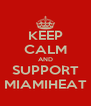 KEEP CALM AND SUPPORT MIAMIHEAT - Personalised Poster A4 size